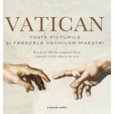 Vatican. Toate picturile si frescele vechilor maestri, litera
