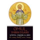 Omul îmbrățișării: Sfântul Columba al Ionei. Viața, minunile, prorociile, acatistul, paraclisul