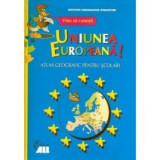 Vino sa cunosti Uniunea Europeana! Atlas geografic pentru scolari, all