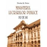 Ministerul Lucrărilor Publice. 150 de ani