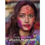 Atlasul frumuseții. Femeile lumii in 500 de portrete, humanitas