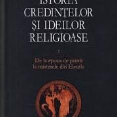 Mircea Eliade Istoria Credintelor si Ideilor Religioase Vol 1
