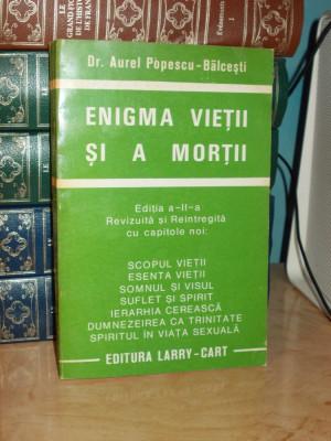 DR. AUREL POPESCU-BALCESTI - ENIGMA VIETII SI A MORTII , EDITIA II-A ~ 1998 foto
