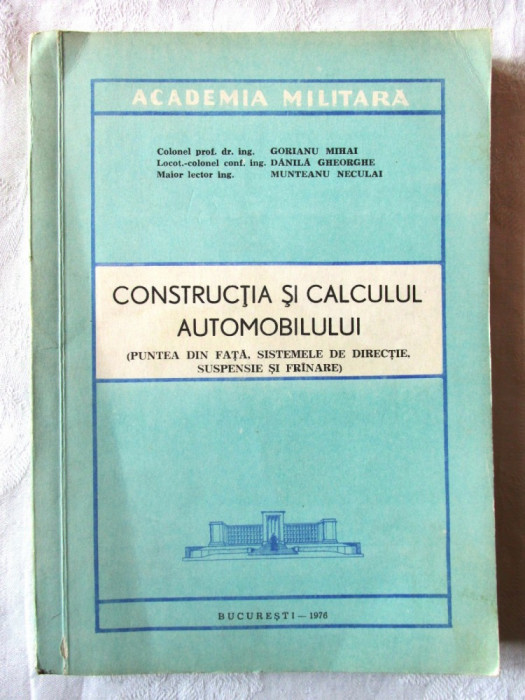 CONSTRUCTIA SI CALCULUL AUTOMOBILULUI, Col. prof. dr. M. Gorianu si col., 1976