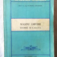 """""""MASINI AMFIBII. Teorie si calcul"""" - Mr. Floricel Gheorghe, 1972, Alta editura"""