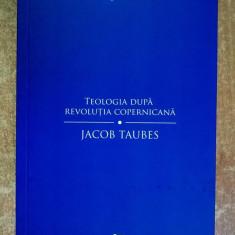Jacob Taubes - Teologia dupa revolutia copernicana