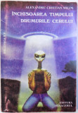 INCHISOAREA TIMPULUI / DRUMURILE CERULUI - POVESTIRI S.F. , COSMOPOEME de ALEXANDRU CRISTIAN MILOS , 2000 , DEDICATIE*
