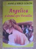 Anne si Serge Golon - Angelica si drumul spre Versailles