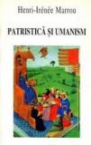 Patristica si umanism  -  Henri-Irenee Marrou, Alta editura