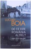 DE CE ESTE ROMANIA ALTFEL ? de LUCIAN BOIA , 2013