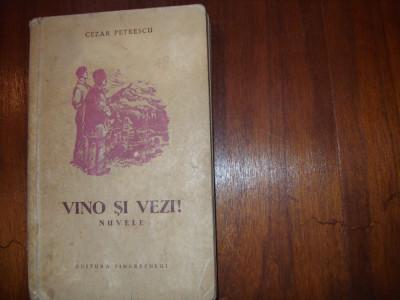 CEZAR PETRESCU - VINO SI VEZI ! ( editia l, 1954, rara, 394 pagini ) * foto