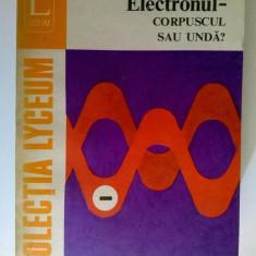 Emanuel Vasiliu - Electronul corpuscul sau unda?