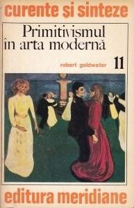 Robert Goldwater - Primitivismul in arta moderna foto