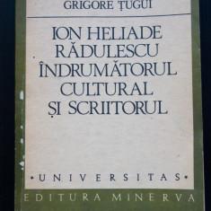 Grigore Țugui - Ion Heliade Rădulescu. Îndrumătorul cultural și scriitorul