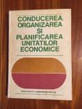 Conducerea, organizarea si planificarea unitatilor economice (1981 - ca noua!)