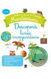 Descopera lumea inconjuratoare - Atelier de jocuri si activitati montessori - Coline Creton, Remy Leglise