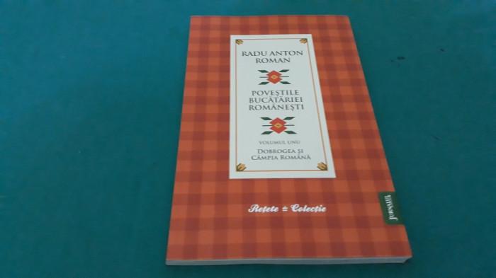 POVEȘTILE BUCĂTĂRIEI ROMÂNEȘTI / VOL. I- DOBROGEA /RADU ANTON ROMAN/2010