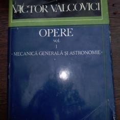OPERE - VOL 1 - MECANICA GENERALA SI ASTRONOMIE - VICTOR VALCOVICI