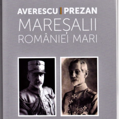 Seria CENTENAR 2018 Carte Maresalii Romaniei Mari AVERESCU-PREZAN