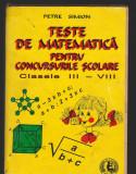 (C8152) TESTE DE MATEMATICA PENTRU CONCURSURILE SCOLARE CL III-VIII, P SIMION
