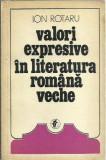 AMS* - ROTARU ION - VALORI EXPRESIVE IN LITERATURA ROMANA VECHE (CU AUTOGRAF)
