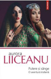 Putere si sange. O aventura indiana - Aurora Liiceanu
