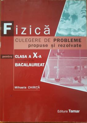 FIZICA CULEGERE DE PROBLEME PROPUSE SI REZOLVATE CLASA A X-A - M. Chirita foto