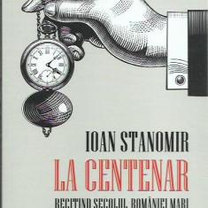 AS - STANOMIR IOAN - LA CENTENAR RECITIND SECOLUL ROMANIEI MARI