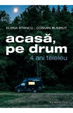 Acasa, pe drum. 4 ani teleleu - Elena Stancu, Cosmin Bumbut