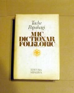 Y2- MIC DICTIONAR FOLKLORIC DE TACHE PAPAHAGI