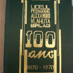RWX 44 - LICEUL PEDAGOGIC ALEXANDRU VLAHUTA - BIRLAD - 100 ANI - 1870 - 1970