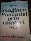 Dan A. Lazarescu - Imaginea Romaniei prin calatori.Vol. I + Vol. II (1716-1821)