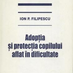 Ion P. Filipescu - Adoptia si protectia copilului aflat in dificultate
