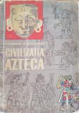 CIVILIZATIA AZTECA - George Vaillant, 1964