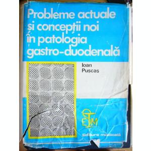 RWX 45 - PROBLEME ACTUALE IN PATOLOGIA GASTRO DUODENALA - IOAN PUSCAS - 1978