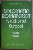 Diplomatia romaneasca in sud-estul Europei.../ Ion Calafeteanu
