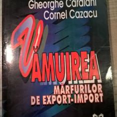 Vamuirea marfurilor de export-import - Gh. Caraiani; Cornel Cazacu (1996)