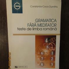 GRAMATICA FARA MEDITATOR TESTE DE LIMBA ROMANA  de CONSTANTA COCA DUMITRU
