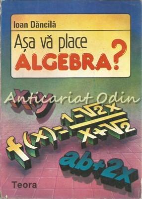 Asa Va Place Algebra? - Ioan Dancila foto