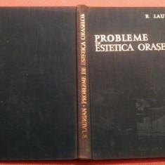 Probleme De Estetica Oraselor - Radu Laurian, Alta editura, 1962