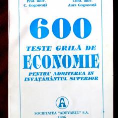 600 TESTE GRILA de ECONOMIE pentru admiterea in invatamantul sup. - C. Gogoneata, Alta editura