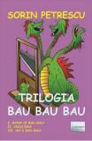 Trilogia Bau Bau Bau - Sorin Petrescu