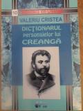 DICTIONARUL PERSONAJELOR LUI CREANGA VOL.1 COLUMNA AMINTIRILOR - VALERIU CRISTEA