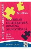 Dictionar de literatura romana si universala - Aura Brais