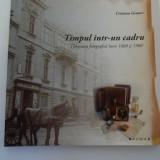 Cristian Graure-Timpul intr-un cadru. Timisoara fotografica intre 1860 si 1900