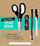 Quilter's Yearbook: 52 Weeks to Explore Your Inner Quilt Genius and Have Some Fabric Fun, Paperback