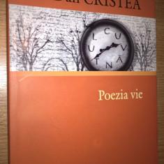 Dan Cristea - Poezia vie (Editura Cartea Romaneasca, 2008)