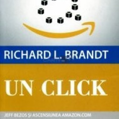 Richard L. Brandt - Un Click - Jeff Bezos și ascensiunea Amazon.com