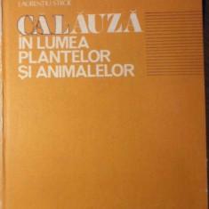 CALAUZA IN LUMEA PLANTELOR SI ANIMALELOR - C. PARVU, STOICA GODEANU, L. STROE
