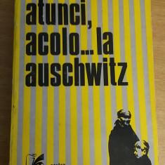 RWX 47 - ATUNCI, ACOLO.... LA AUSCHWITZ - OLIVER LUSTIG - EDITIE 1977
